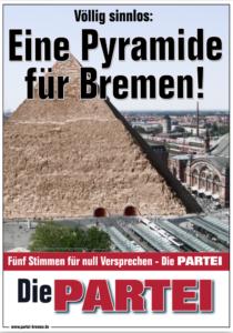 Plakat: Eine Pyramide für Bremen! Die PARTEI Bremen. [Bildcollage mit Pyramide vor dem Bremer Hauptbahnhof]