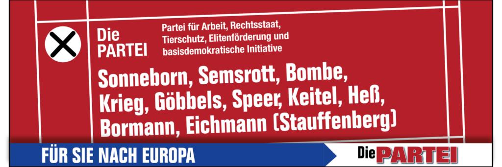 Liste für die Europawahl: Sonneborn, Semsrott, Bombe, Krieg, Göbbels, Speer, Keitel, Heß, Bormann, Eichmann (Stauffenberg)